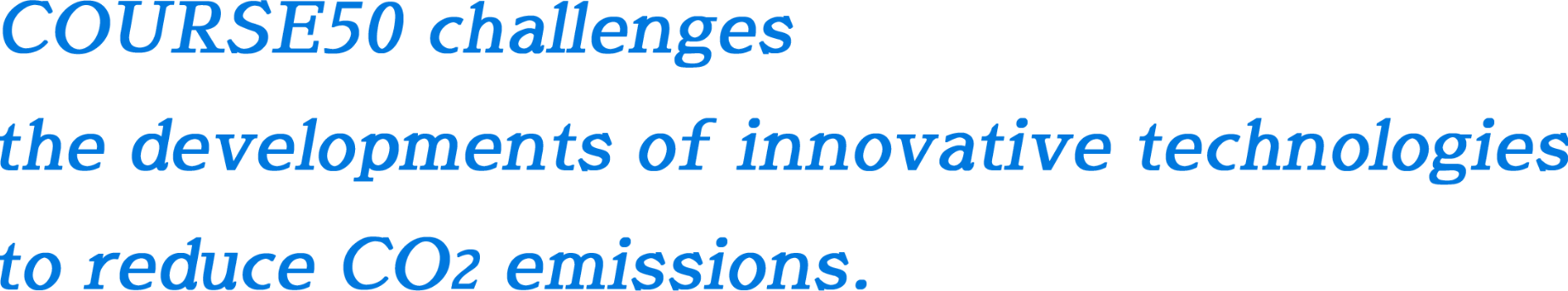 Course50 challenges the developments of  innovative technologies to reduce CO2 emissions.